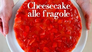 CHEESECAKE ALLE FRAGOLE Ricetta Facile - No Bake Strawberry Cheesecake Easy Recipe