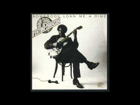 "Fenton Robinson - ""Somebody Loan Me A Dime"" (1974)"