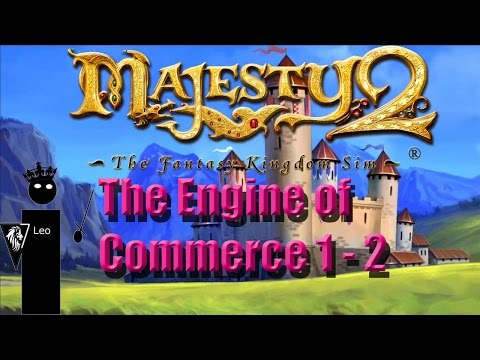 Let's Do A Level of Majesty 2 The Engine of Commerce 1 of 2