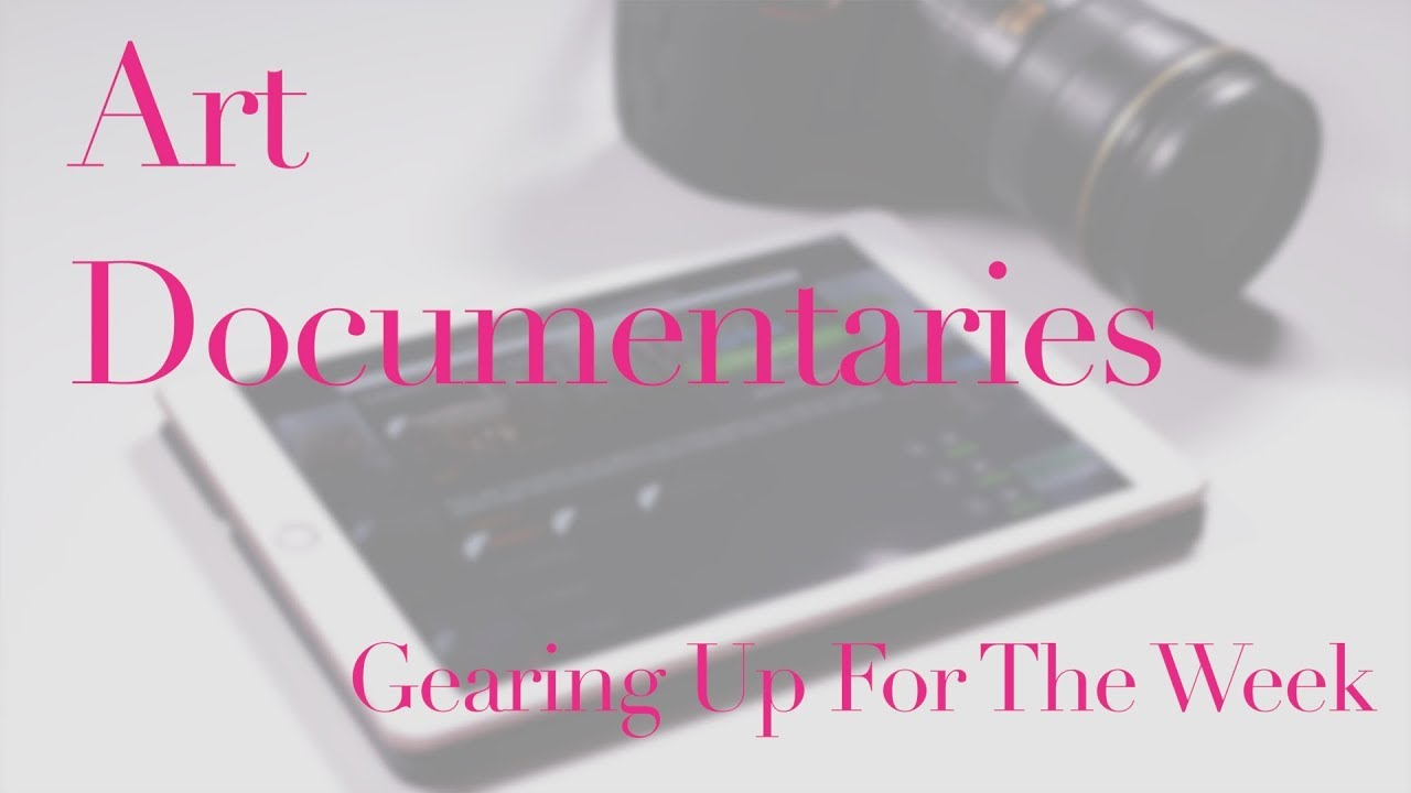 Art Documentaries - Gearing Up For The Week