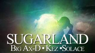 Big Ax-D - Sugarland (Feat. Kez & Solace)