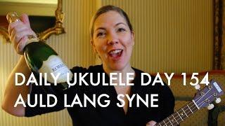 Auld Lang Syne ukulele cover: Daily Ukulele DAY 154