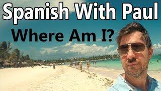 Where Am I? Learn Spanish With Paul