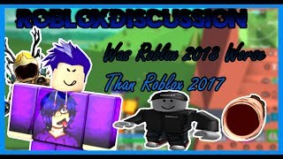 Was Roblox 2018 Worse than 2017 [Roblox Topics!]