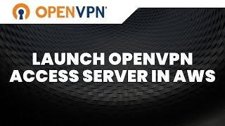 launch OpenVPN Access Server in AWS within minutes