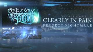 Clearly In Pain - Perfect Nightmare Official Audio Lyric