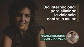 "De violencia contra la mujer | A ""Sana Distancia"" con Gina Vega"