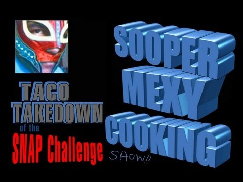 Sooper Mexy Cooking Show! A Taco Takedown of the SNAP Challenge!!