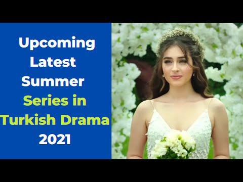 Upcoming Latest Summer Series in Turkish Drama 2021