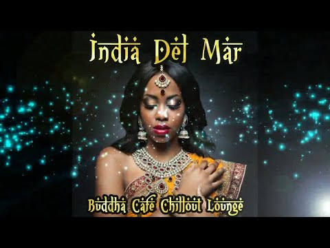 India Del Mar - Buddha Cafe Chillout Lounge Exotic Buddha Oriental (Continuous Mix) ▶ Chill2Chill