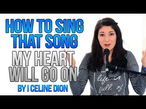 "How To Sing That Song; ""MY HEART WILL GO ON"" by Celine Dion (TITANIC)"