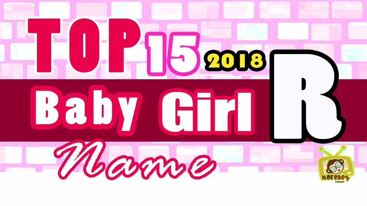 Baby Girl Name Starting With R 2018 S Top 15 Modern Baby Names