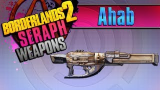 BORDERLANDS 2 | *Ahab* Seraph Weapons Guide!!!