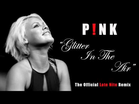 Pink - Glitter In The Air - HD - (Official Late Nite Remix) +Download