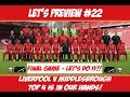 FINAL GAME OF THE SEASON! LET'S PREVIEW #22 - LIVERPOOL V MIDDLESBROUGH | STURRIDGE AND CO TO START?