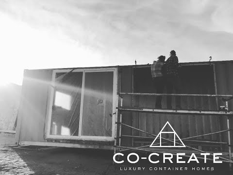 CO-CREATE CONTAINERS PART ONE (LUXURY HOME BUILD)