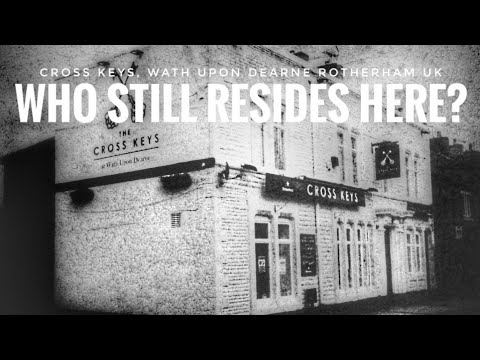 WHO STILL RESIDES HERE?   The Cross Keys, Wath Upon Dearne, Rotherham UK   Paranormal Investigation
