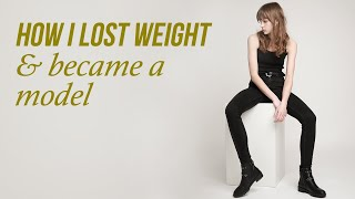 How I Lost Weight To Become A Model // My Story