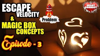 "Motivation Series : ""Heart Connect"" : Episode 3 (Escape velocity and magic box concepts)"