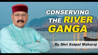 For conserving the River Ganga - Initiative by Shri Satpal Maharaj