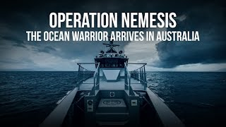 Operation Nemesis: The Ocean Warrior Arrives in Australia