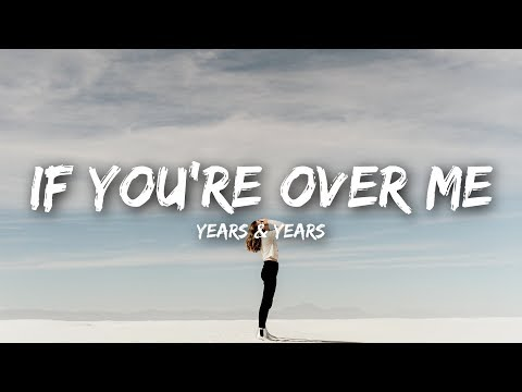 Years & Years  If Youre Over Me Lyrics