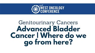 2021 West Oncology | Genitourinary Cancers | Latest Updates on Advanced Bladder Cancer