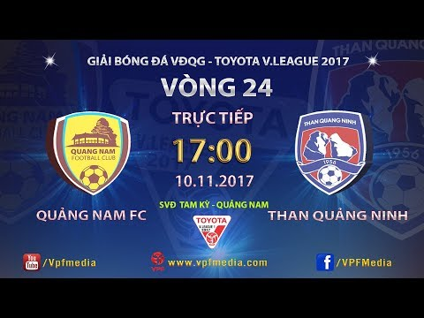 TRỰC TIẾP   QUẢNG NAM vs THAN QUẢNG NINH   VÒNG 24 TOYOTA V LEAGUE 2017