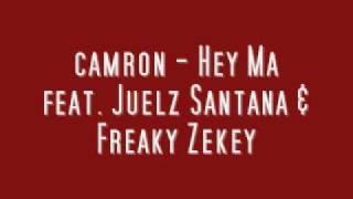 camron Hey Ma feat Juelz Santana & Freaky Zekey