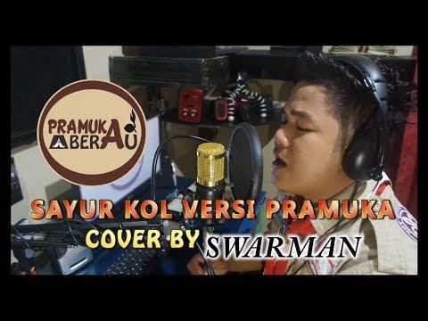 SAYUR KOL VERSI PRAMUKA (Cover By Swarman) #sayurkol