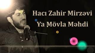 Haci Zahir Mirzevi / Ya Movla Mehdi / Canli ifa 2018