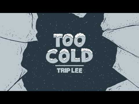 Trip Lee  Too Cold