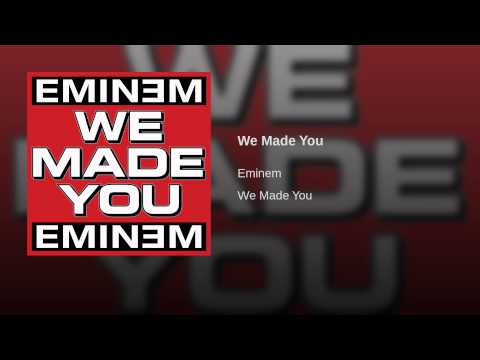 We Made You