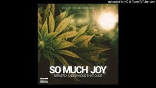 Berner x Anonymous That Dude - So Much Joy