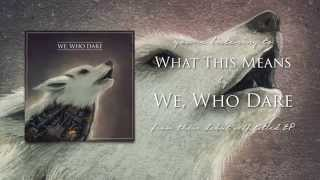 We, Who Dare - What This Means
