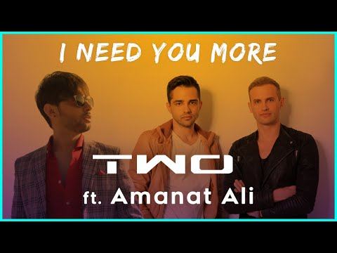 TWO feat Amanat Ali - I need you more ( Official Video )