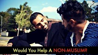 Would you help a NON-Muslim   Sham Idrees