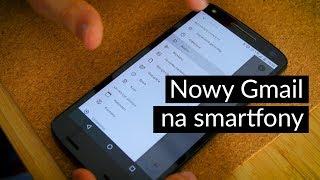 Testujemy nowy Gmail na smartfony. Co się zmieniło?