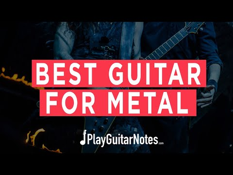 Best Guitar For Metal - 2021 - Play Guitar Notes