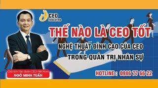 Sếp Không đo độ ngu nhân viên, Sếp giúp hay hại nhân viên - Ngô Minh Tuấn | Học Viện CEO Việt Nam