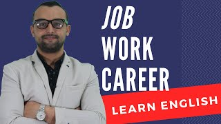 The Differences between Job, Work, and Career - Learning English