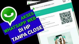 Akses Whatsapp Web di hp tanpa close