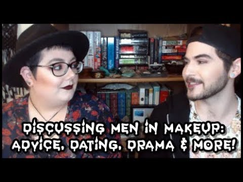 Discussing Men in Makeup: Advice, Dating, Drama & More!