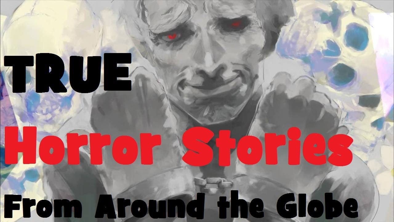Of the best true horror scary stories from around the world youtube