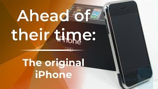 Phones that were ahead of their time: The original Apple iPhone