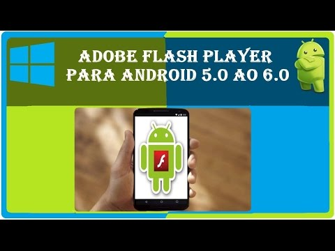 Como Instalar Adobe flash player no android 5.0/5.1 e 6.0/6.1