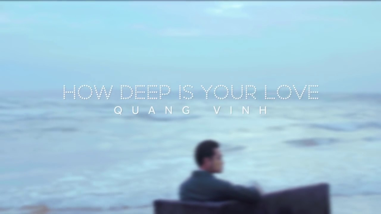 Quang Vinh - How Deep Is Your Love | Teaser