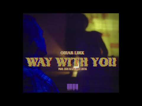 Omar LinX - Way With You (Prod. Zeds Dead)