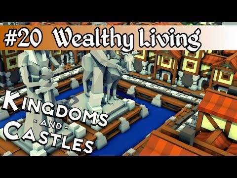 Kingdoms and Castles pt20 (Final): Where the Wealthy Live