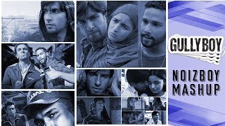 Gully Boy Mashup - Apna Time Aayega vs Meri Galli vs Sher Aaya | Ranveer Singh | DJ Noizboy